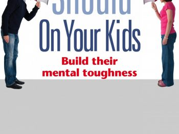Don't Should On Your Kids: Build Their Mental Toughness